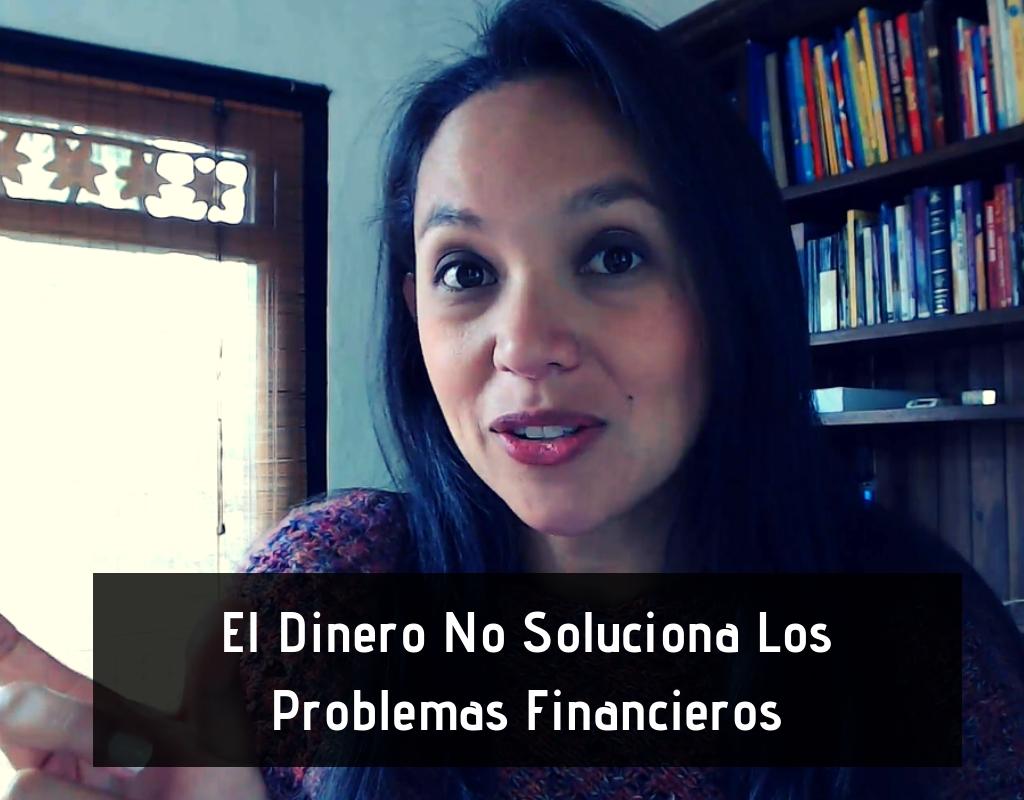 El Dinero No Soluciona Los Problemas Financieros