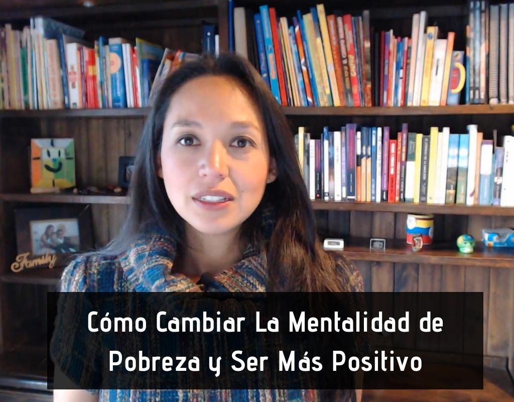 Cómo Cambiar La Mentalidad de Pobreza y Ser Más Positivo