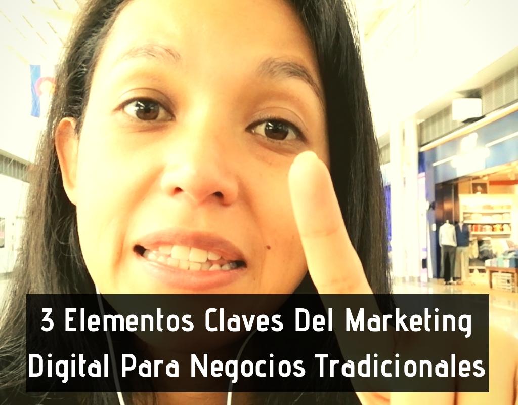 3 Elementos Claves Del Marketing Digital Para Negocios Tradicionales